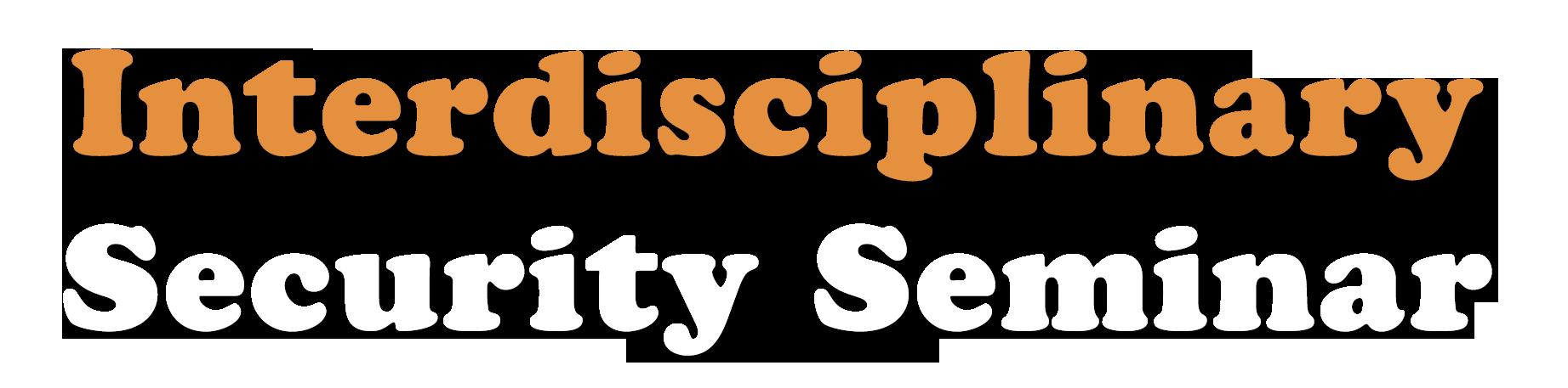 Interdisciplinary Security Seminar